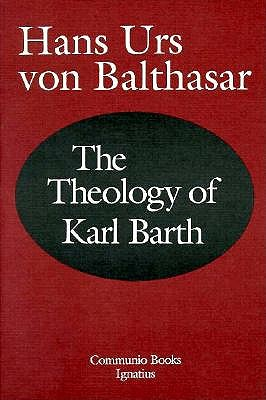 The Theology of Karl Barth - Von Balthasar, Hans Urs, Cardinal, and Oakes, Edward T (Translated by)