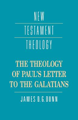 The Theology of Paul's Letter to the Galatians - Dunn, James D G (Editor)