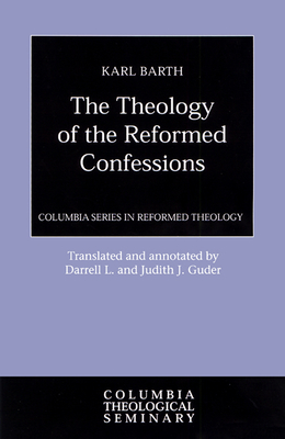 The Theology of the Reformed Confessions - Barth, Karl