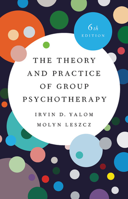 The Theory and Practice of Group Psychotherapy - Yalom, Irvin D, and Leszcz, Molyn
