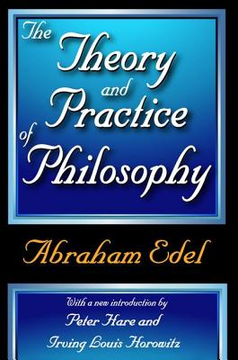 The Theory and Practice of Philosophy - Edel, Abraham