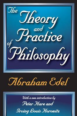 The Theory and Practice of Philosophy - Edel, Abraham, Professor