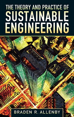 The Theory and Practice of Sustainable Engineering - Allenby, Braden R.