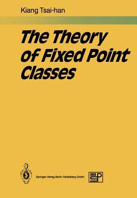 The Theory of Fixed Point Classes - Kiang, Tsai-Han