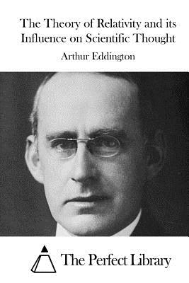 The Theory of Relativity and its Influence on Scientific Thought - The Perfect Library (Editor), and Eddington, Arthur