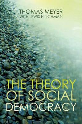 The Theory of Social Democracy - Meyer, Thomas, and Hinchman, Lewis