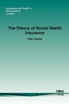 The Theory of Social Health Insurance - Zweifel, Peter