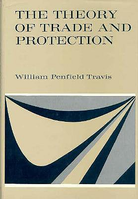 The Theory of Trade and Protection - Travis, William Penfield