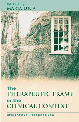 The Therapeutic Frame in the Clinical Context: Integrative Perspectives - Luca, Maria