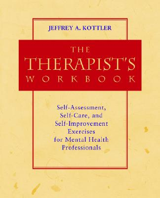 The Therapist's Workbook: Self-Assessment, Self-Care, and Self-Improvement Exercises for Mental Health Professionals - Kottler, Jeffrey A, Dr., PhD