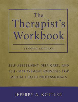The Therapist's Workbook: Self-Assessment, Self-Care, and Self-Improvement Exercises for Mental Health Professionals - Kottler, Jeffrey A., Ph.D.