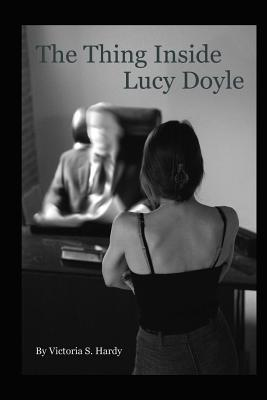 The Thing Inside Lucy Doyle - Hardy, Victoria S, and Chatelain, Sarah (Editor)