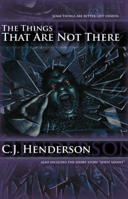 The Things That Are Not There - Henderson, C J