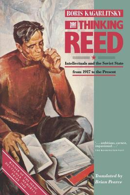 The Thinking Reed: Intellectuals and the Soviet State 1917 to the Present - Kagarlitsky, Boris, and Pearce, Brian (Translated by)