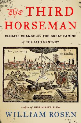 The Third Horseman: Climate Change and the Great Famine of the 14th Century - Rosen, William