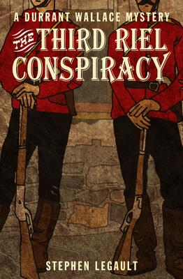 The Third Riel Conspiracy - Legault, Stephen
