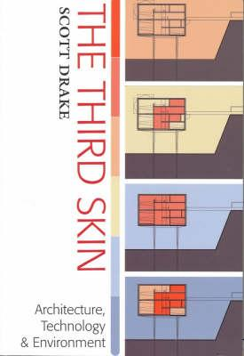 The Third Skin: Architecture, Technology, and Environment - Drake, Scott, Dr.
