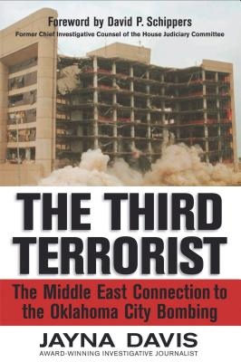 The Third Terrorist: The Middle East Connection to the Oklahoma City Bombing - Davis, Jayna