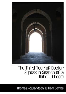 The Third Tour of Doctor Syntax in Search of a Wife: A Poem - Rowlandson, Thomas, and Combe, William