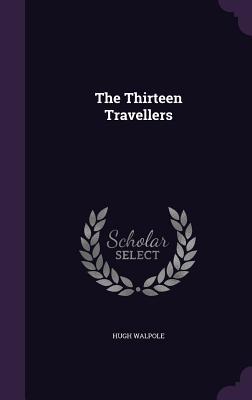 The Thirteen Travellers - Walpole, Hugh, Sir