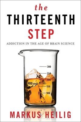 The Thirteenth Step: Addiction in the Age of Brain Science - Heilig, Markus