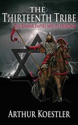 The Thirteenth Tribe: The Khazar Empire and Its Heritage - Koestler, Arthur