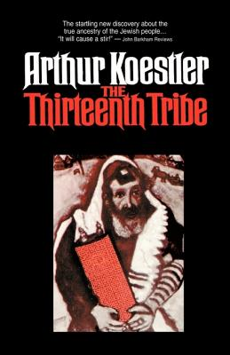 The Thirteenth Tribe - Koestler, A