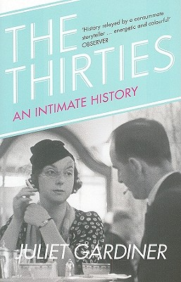 The Thirties: An Intimate History of Britain - Gardiner, Juliet