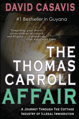 The Thomas Carroll Affair: A Journey Through the Cottage Industry of Illlegal Immigration - Casavis, David B