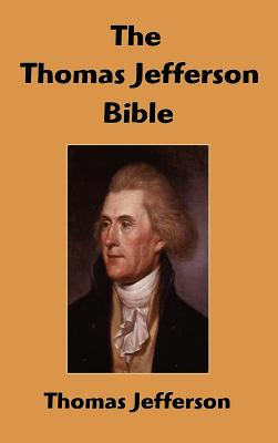 The Thomas Jefferson Bible: The Life and Morals of Jesus of Nazareth - Jefferson, Thomas