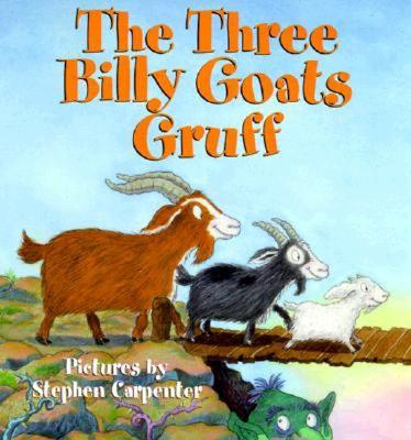 The Three Billy Goats Gruff the Three Billy Goats Gruff - Carpenter, Stephen (Illustrator), and Asbjornsen, Peter Christen, and Public, Domain