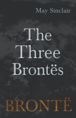 The Three Brontës - Sinclair, May