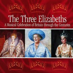 The Three Elizabeths: A Musical Celebration of Britain through the Centuries -