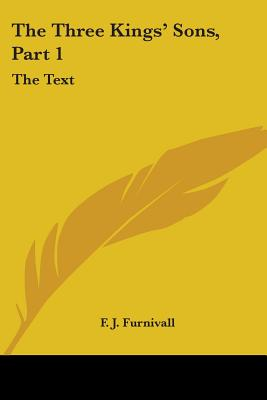 The Three Kings' Sons, Part 1: The Text - Furnivall, F J (Editor)
