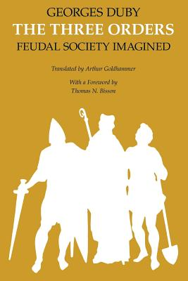 The Three Orders: Feudal Society Imagined - Duby, Georges, Professor, and Goldhammer, Arthur (Translated by)