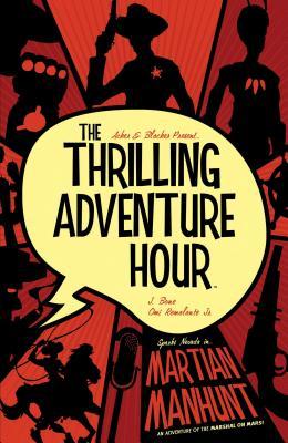 The Thrilling Adventure Hour: Martian Manhunt - Acker, Ben, and Blacker, Ben