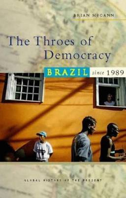 The Throes of Democracy: Brazil Since 1989 - McCann, Bryan