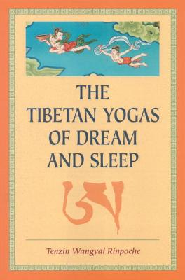 The Tibetan Yogas of Dream and Sleep - Rinpoche, Tenzin Wangyal, and Dahlby, Mark (Editor), and Wangyal, Tenzin, President
