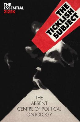 The Ticklish Subject: The Absent Centre of Political Ontology - Zizek, Slavoj