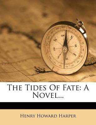 The Tides of Fate: A Novel... - Harper, Henry Howard