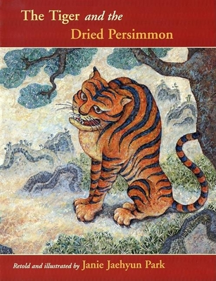 The Tiger and the Dried Persimmon - Park, Janie Jaehyun
