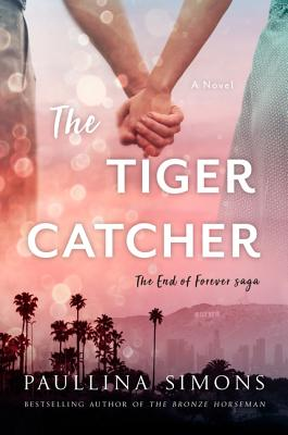 The Tiger Catcher: The End of Forever Saga - Simons, Paullina