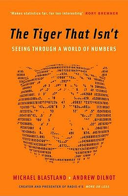 The Tiger That Isn't: Seeing Through a World of Numbers - Dilnot, Andrew, and Blastland, Michael