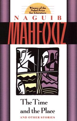 The Time and the Place and Other Stories - Mahfouz, Naguib