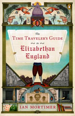 The Time Traveler's Guide to Elizabethan England - Mortimer, Ian