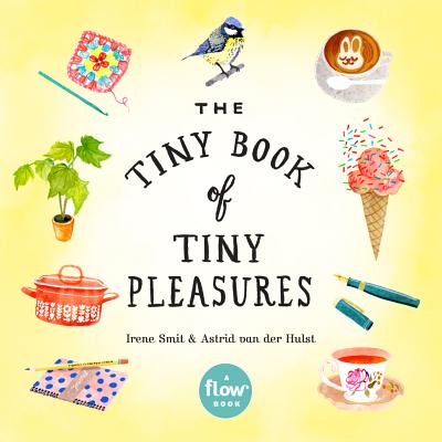 The Tiny Book of Tiny Pleasures - Smit, Irene, and Van Der Hulst, Astrid, and Editors of Flow Magazine