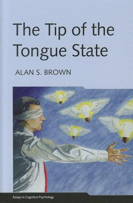 The Tip of the Tongue State - Brown, Alan S, Dr., M.D.