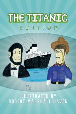 The Titanic Edition - Haven, Robert Marshall