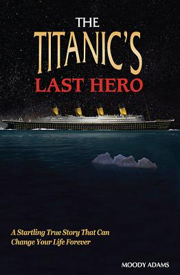 The Titanic's Last Hero: Reverend John Harper - Adams, Moody