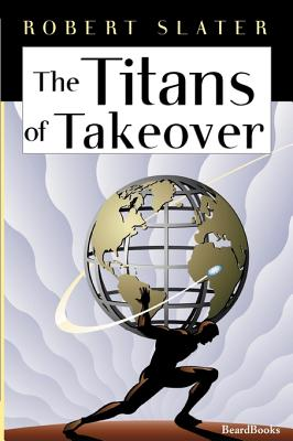 The Titans of Takeover - Slater, Robert, and Krames, Jeffrey A (Foreword by)